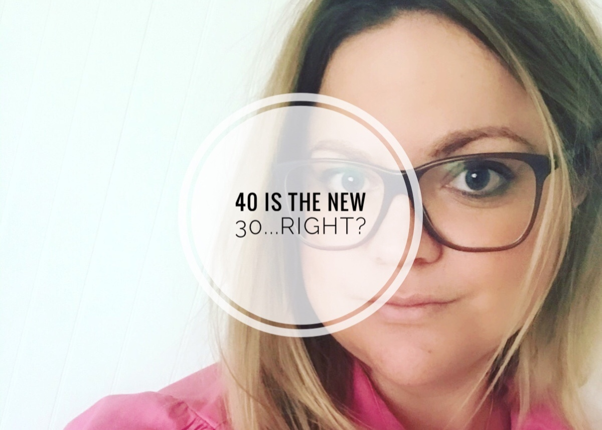 40 is the new 30…right?