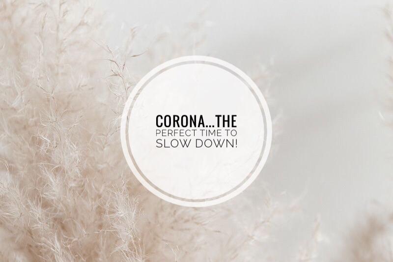 Corona……the perfect time to slowdown!